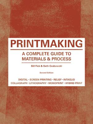 Printmaking: A Complete Guide to Materials & Process (Printmaker's Bible, process shots, techniques, step-by-step illustrations) Cover Image