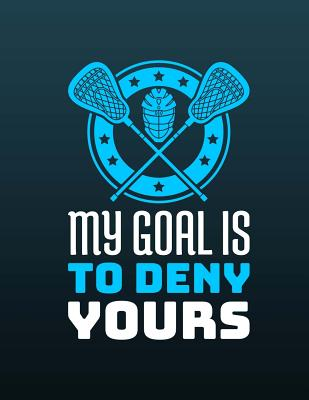 Lacrosse - My Goal Is To Deny Yours Notebook - Wide Ruled: 8.5 x 11 - 200 Pages Cover Image