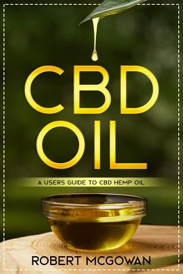 CBD: A Users Guide to CBD Hemp Oil in for Pain, Anxiety, Arthritis, Depression and Cancer (Cannabidiol CBD Books Healing Wi Cover Image