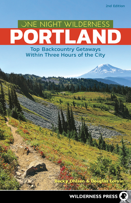 One Night Wilderness: Portland: Top Backcountry Getaways Within Three Hours of the City Cover Image