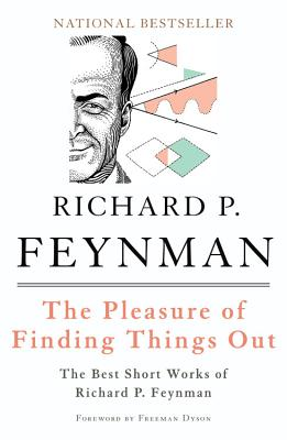 The Pleasure of Finding Things Out: The Best Short Works of Richard P. Feynman Cover Image