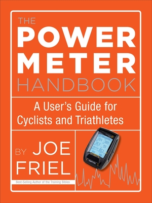 The Power Meter Handbook: A User's Guide for Cyclists and Triathletes Cover Image