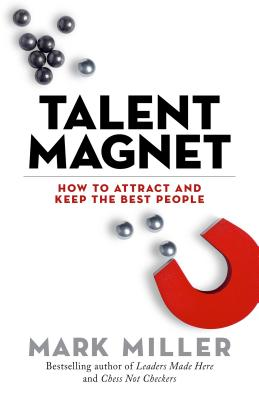 Talent Magnet: How to Attract and Keep the Best People (The High Performance Series #3) Cover Image