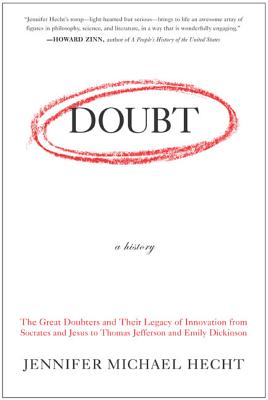 Doubt: A History: The Great Doubters and Their Legacy of Innovation from Socrates and Jesus to Thomas Jefferson and Emily Dickinson Cover Image