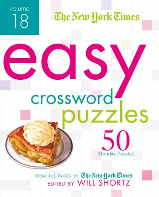 The New York Times Easy Crossword Puzzles Volume 18: 50 Monday Puzzles from the Pages of The New York Times Cover Image