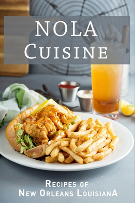 NOLA Cuisine: Recipes of New Orleans Louisiana Cover Image