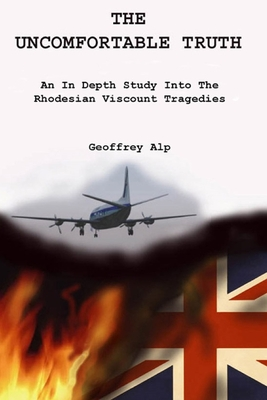 The Uncomfortable Truth: An In Depth Study into The Rhodesian Viscount Tragedies. Cover Image