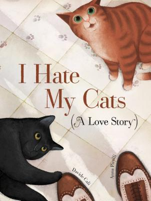 I Hate My Cats (A Love Story): (Cat book for Kids, Picture Book about Pets) Cover Image