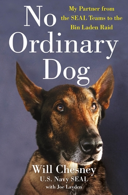 No Ordinary Dog: My Partner from the SEAL Teams to the Bin Laden Raid Cover Image