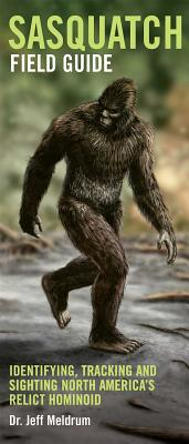 Sasquatch Field Guide: Identifying, Tracking and Sighting North America's Great Ape Cover Image