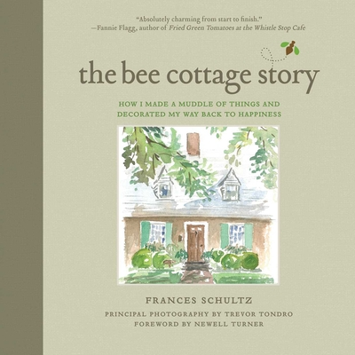 The Bee Cottage Story: How I Made a Muddle of Things and Decorated My Way Back to Happiness Cover Image