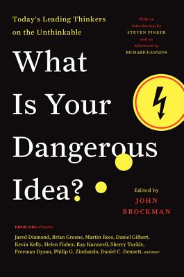 What Is Your Dangerous Idea?: Today's Leading Thinkers on the Unthinkable Cover Image