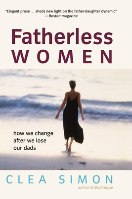 Fatherless Women: How We Change After We Lose Our Dads Cover Image