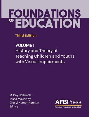 Foundations of Education: Volume I: History and Theory of Teaching Children and Youths with Visual Impairments Cover Image