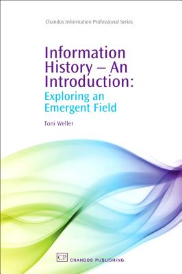 Information History - An Introduction: Exploring an Emergent Field (Chandos Information Professional) Cover Image