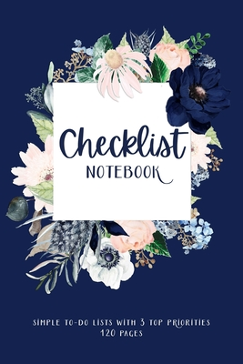 Checklist Notebook, Simple To-Do Lists with 3 Top Priorities, 120 Pages: To Do Check Lists for Daily and Weekly Planning, Undated Chaos Coordinator No Cover Image