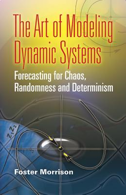 The Art of Modeling Dynamic Systems: Forecasting for Chaos, Randomness, and Determinism (Dover Books on Mathematics) Cover Image