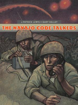 The Navajo Code Talkers by J. Patrick Lewis & Gary Kelley