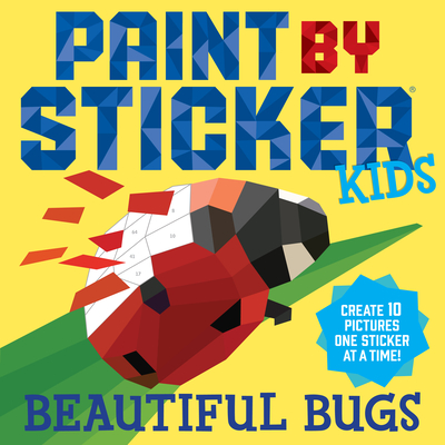 Paint by Sticker Kids: Beautiful Bugs: Create 10 Pictures One Sticker at a Time! (Kids Activity Book, Sticker Art, No Mess Activity, Keep Kids Busy) Cover Image