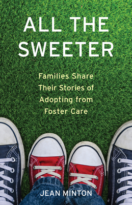 All the Sweeter: Families Share Their Stories of Adopting from Foster Care Cover Image