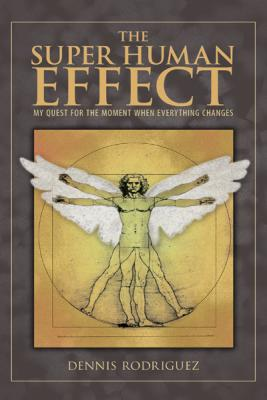 The Super Human Effect: My Quest for the Moment When Everything Changes Cover Image