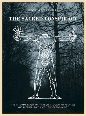 The Sacred Conspiracy: The Internal Papers of the Secret Society of Acéphale and Lectures to the College of Sociology Cover Image