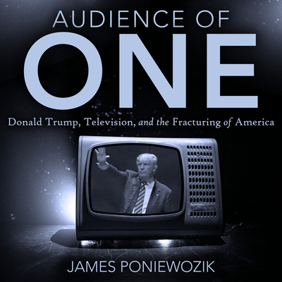 Audience of One: Television, Donald Trump, and the Politics of Illusion Cover Image