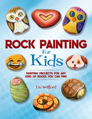 Rock Painting for Kids: Painting Projects for Rocks of Any Kind You Can Find Cover Image