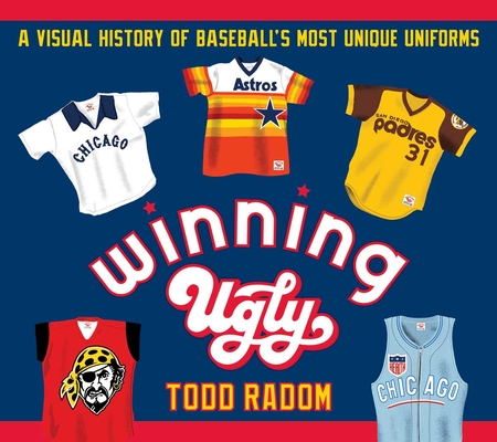 Winning Ugly: A Visual History of Baseball's Most Unique Uniforms Cover Image