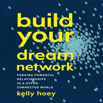 Build Your Dream Network Lib/E: Forging Powerful Relationships in a Hyper-Connected World Cover Image