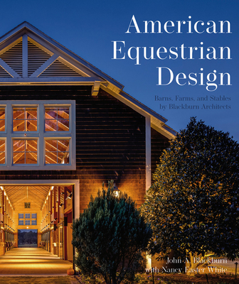 American Equestrian Design: Blackburn Architects to Barns Farms, and Stables by Blackburn Architects Cover Image