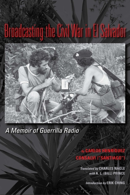 Broadcasting the Civil War in El Salvador: A Memoir of Guerrilla Radio (Llilas Translations from Latin America) Cover Image