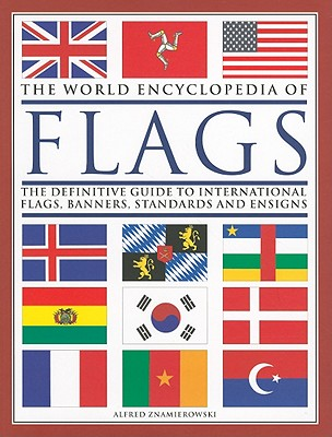 World Encyclopedia of Flags: The Definitive Guide to International Flags, Banners, Standards and Ensigns Cover Image