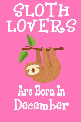 Sloth Lovers Are Born In December: Birthday Gift for Sloth Lovers Cover Image