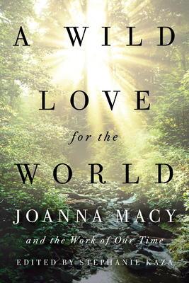 A Wild Love for the World: Joanna Macy and the Work of Our Time Cover Image