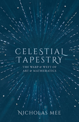 Celestial Tapestry: The Warp and Weft of Art and Mathematics Cover Image