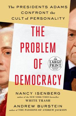 The Problem of Democracy: The Presidents Adams Confront the Cult of Personality Cover Image