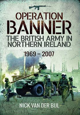 Operation Banner: The British Army in Northern Ireland 1969 - 2007 Cover Image