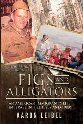 Figs and Alligators: An American Immigrant's Life in Israel in the 1970s and 1980s Cover Image