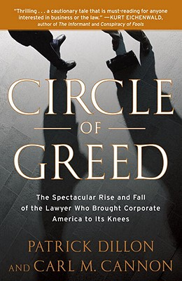 Circle of Greed: The Spectacular Rise and Fall of the Lawyer Who Brought Corporate America to Its Knees Cover Image