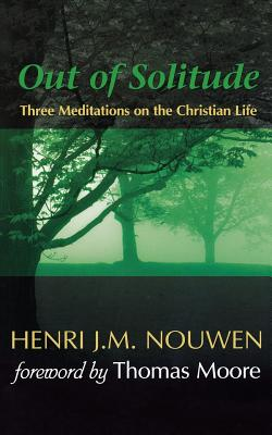 Out of Solitude: Three Meditations on the Christian Life Cover Image