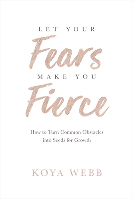 Let Your Fears Make You Fierce: How to Turn Common Obstacles