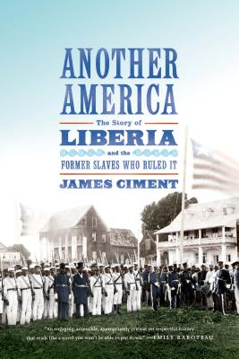 Another America: The Story of Liberia and the Former Slaves Who Ruled It Cover Image