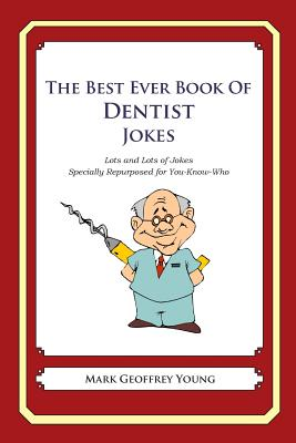The Best Ever Book of Dentist Jokes: Lots and Lots of Jokes Specially Repurposed for You-Know-Who Cover Image