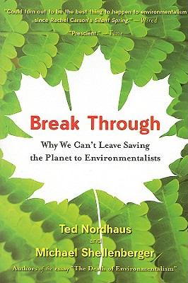 Break Through: Why We Can't Leave Saving the Planet to Environmentalists Cover Image