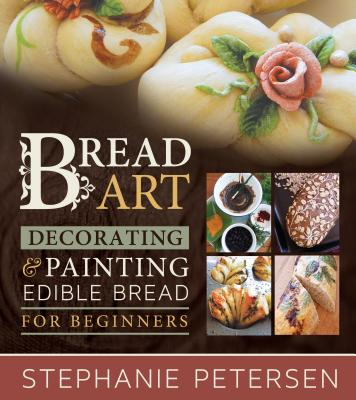 Bread Art: Braiding, Decorating & Painting Edible Bread for Beginners Cover Image