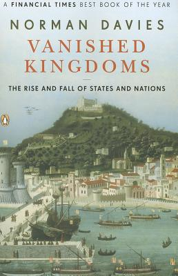 Vanished Kingdoms: The Rise and Fall of States and Nations Cover Image