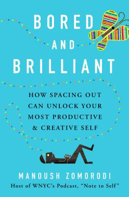 Bored and Brilliant: How Spacing Out Can Unlock Your Most Productive and Creative Self Cover Image