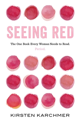 Seeing Red: The One Book Every Woman Needs to Read. Period. Cover Image