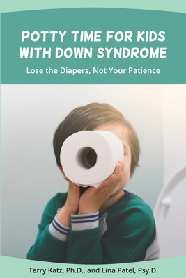 Potty Time for Kids with Down Syndrome: Lose the Diapers, Not Your Patience Cover Image